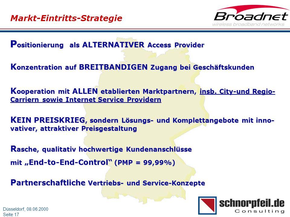 Folie 17München, 15.03.2000 Düsseldorf, 08.06.2000 Seite 17 Markt-Eintritts-Strategie P ositionierung als ALTERNATIVER Access Provider K onzentration