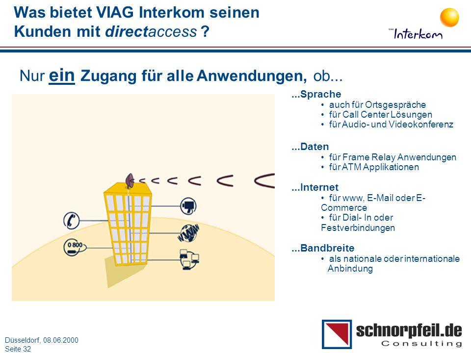 Folie 32München, 15.03.2000 Düsseldorf, 08.06.2000 Seite 32 Was bietet VIAG Interkom seinen Kunden mit directaccess ? Nur ein Zugang für alle Anwendun