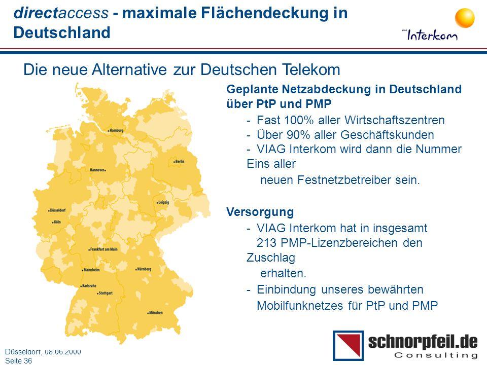 Folie 36München, 15.03.2000 Düsseldorf, 08.06.2000 Seite 36 directaccess - maximale Flächendeckung in Deutschland Die neue Alternative zur Deutschen T