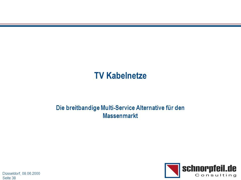 Folie 38München, 15.03.2000 Düsseldorf, 08.06.2000 Seite 38 TV Kabelnetze Die breitbandige Multi-Service Alternative für den Massenmarkt