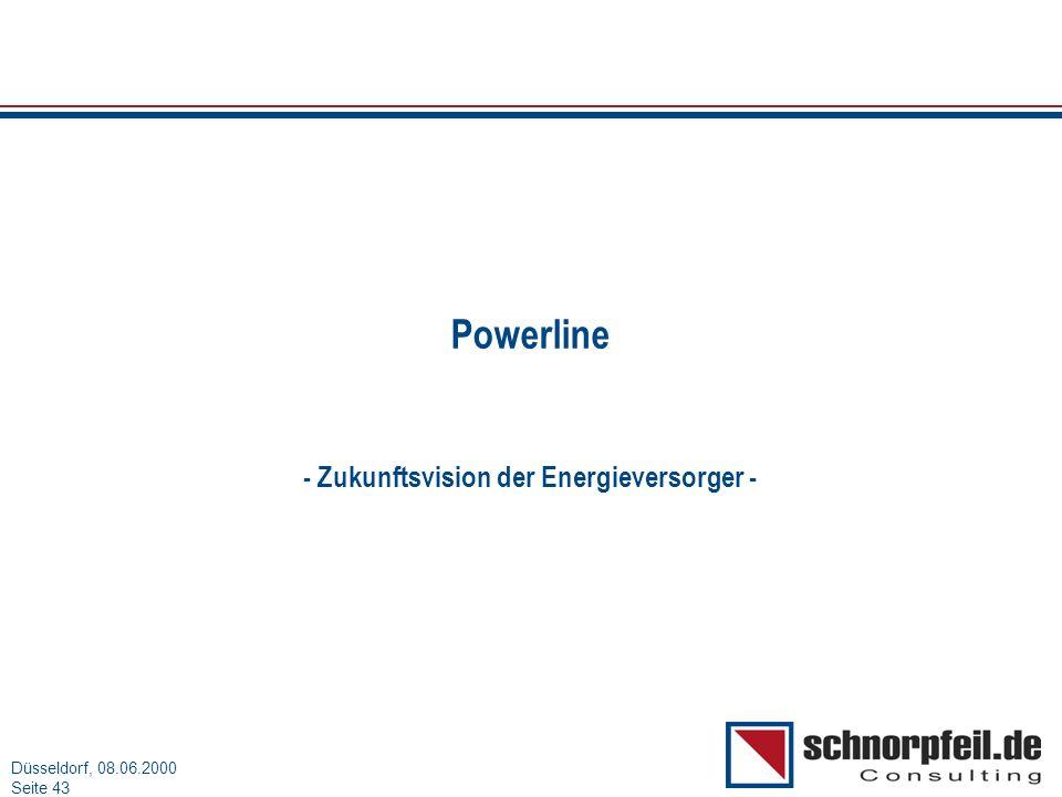 Folie 43München, 15.03.2000 Düsseldorf, 08.06.2000 Seite 43 Powerline - Zukunftsvision der Energieversorger -