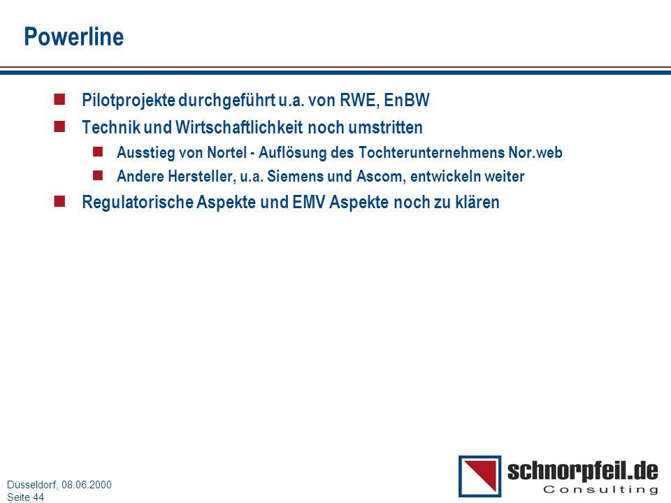 Folie 44München, 15.03.2000 Düsseldorf, 08.06.2000 Seite 44 Powerline n Pilotprojekte durchgeführt u.a. von RWE, EnBW n Technik und Wirtschaftlichkeit
