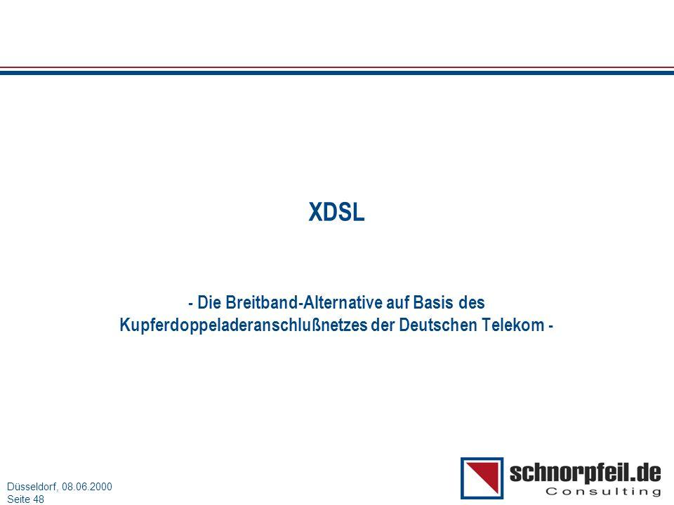 Folie 48München, 15.03.2000 Düsseldorf, 08.06.2000 Seite 48 XDSL - Die Breitband-Alternative auf Basis des Kupferdoppeladeranschlußnetzes der Deutsche
