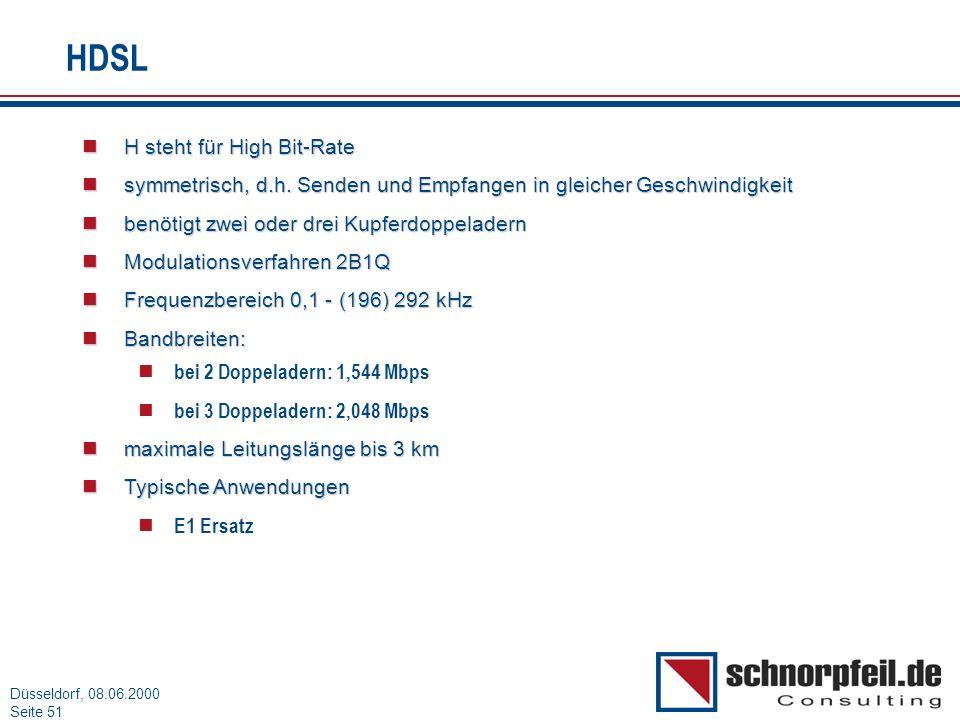 Folie 51München, 15.03.2000 Düsseldorf, 08.06.2000 Seite 51 HDSL H steht für High Bit-Rate H steht für High Bit-Rate symmetrisch, d.h. Senden und Empf