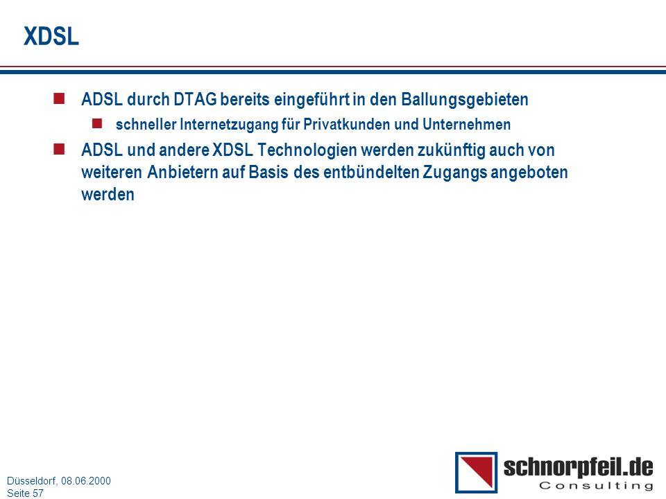 Folie 57München, 15.03.2000 Düsseldorf, 08.06.2000 Seite 57 XDSL n ADSL durch DTAG bereits eingeführt in den Ballungsgebieten n schneller Internetzuga
