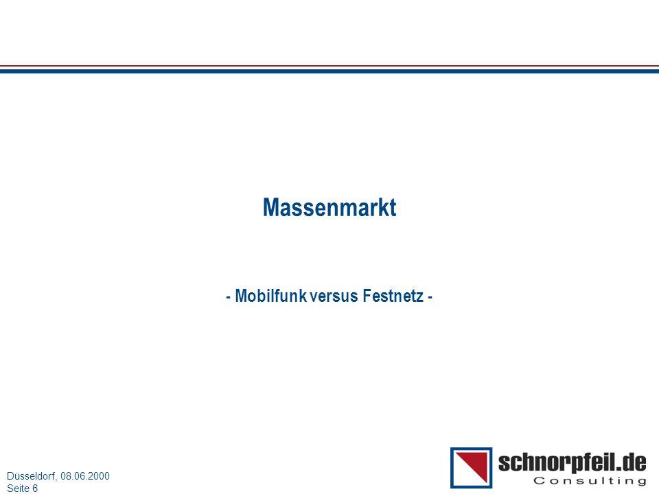 Folie 6München, 15.03.2000 Düsseldorf, 08.06.2000 Seite 6 Massenmarkt - Mobilfunk versus Festnetz -