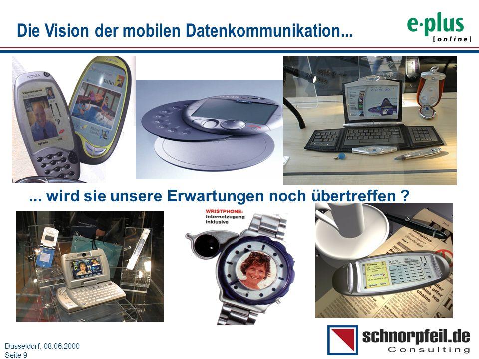 Folie 9München, 15.03.2000 Düsseldorf, 08.06.2000 Seite 9... wird sie unsere Erwartungen noch übertreffen ? Die Vision der mobilen Datenkommunikation.