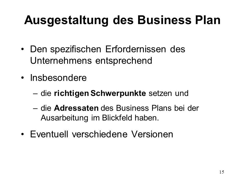 15 Ausgestaltung des Business Plan Den spezifischen Erfordernissen des Unternehmens entsprechend Insbesondere –die richtigen Schwerpunkte setzen und –