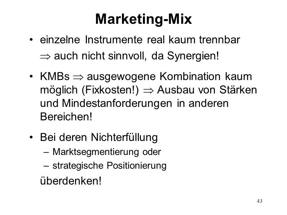 43 Marketing-Mix einzelne Instrumente real kaum trennbar auch nicht sinnvoll, da Synergien! KMBs ausgewogene Kombination kaum möglich (Fixkosten!) Aus