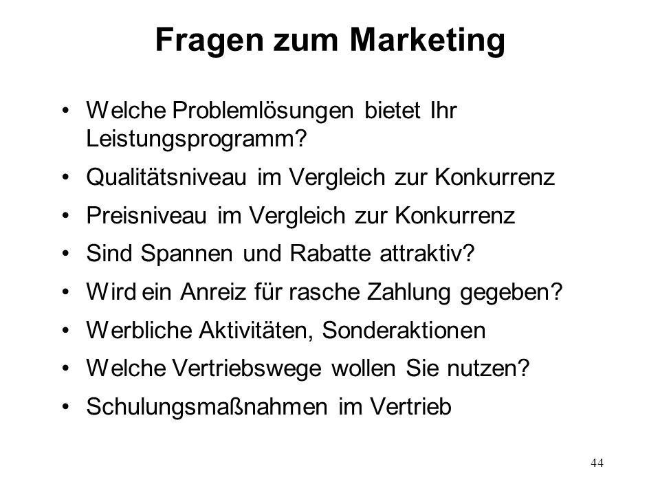44 Fragen zum Marketing Welche Problemlösungen bietet Ihr Leistungsprogramm? Qualitätsniveau im Vergleich zur Konkurrenz Preisniveau im Vergleich zur