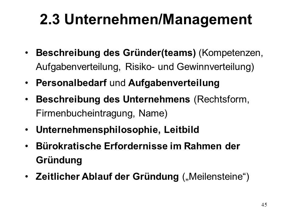 45 2.3 Unternehmen/Management Beschreibung des Gründer(teams) (Kompetenzen, Aufgabenverteilung, Risiko- und Gewinnverteilung) Personalbedarf und Aufga