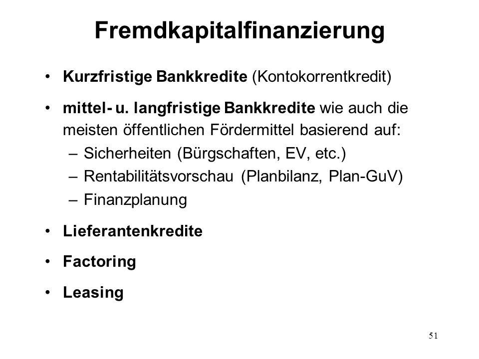 51 Fremdkapitalfinanzierung Kurzfristige Bankkredite (Kontokorrentkredit) mittel- u. langfristige Bankkredite wie auch die meisten öffentlichen Förder