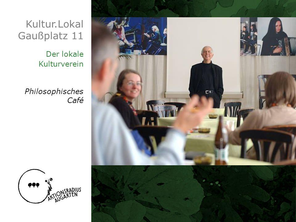 Kultur.Lokal Gaußplatz 11 Der lokale Kulturverein Philosophisches Café