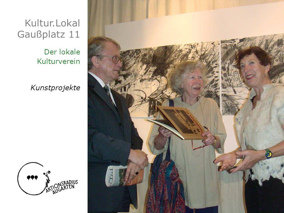 Kultur.Lokal Gaußplatz 11 Der lokale Kulturverein Kunstprojekte