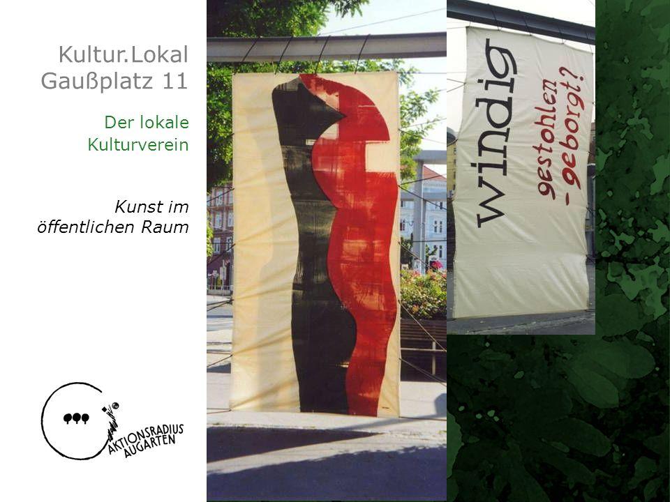 Kultur.Lokal Gaußplatz 11 Der lokale Kulturverein Kunst im öffentlichen Raum