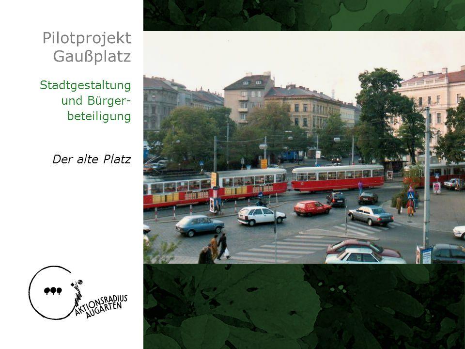 Pilotprojekt Gaußplatz Stadtgestaltung und Bürger- beteiligung Der alte Platz