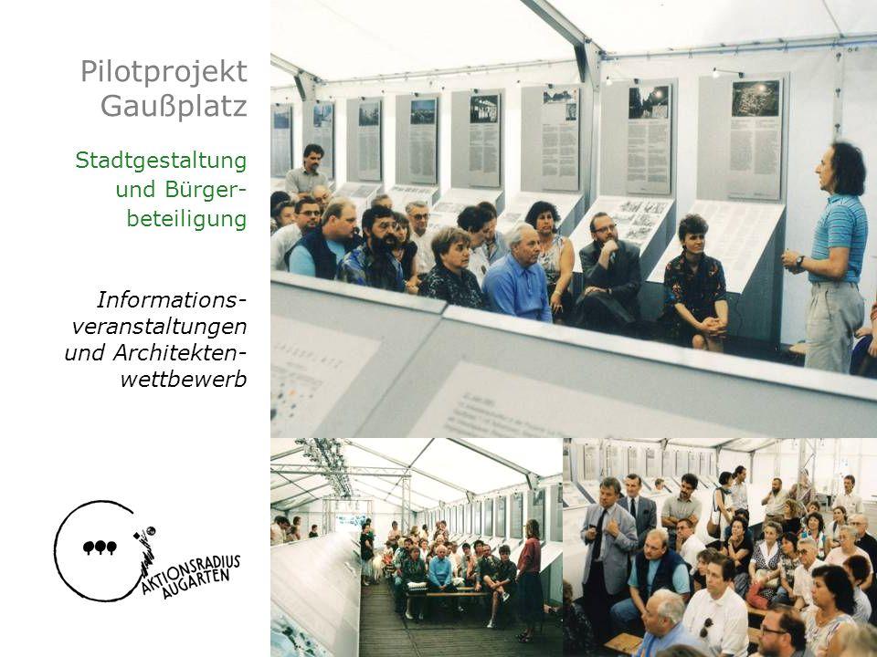 Pilotprojekt Gaußplatz Stadtgestaltung und Bürger- beteiligung Informations- veranstaltungen und Architekten- wettbewerb