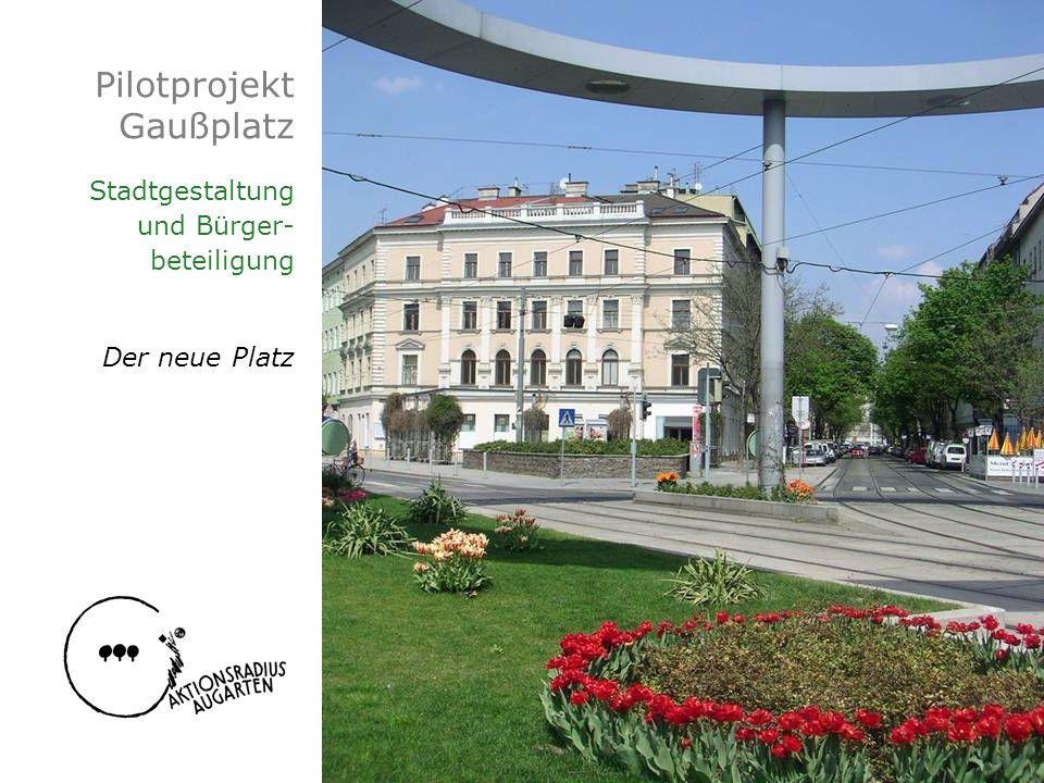 Pilotprojekt Gaußplatz Stadtgestaltung und Bürger- beteiligung Der neue Platz
