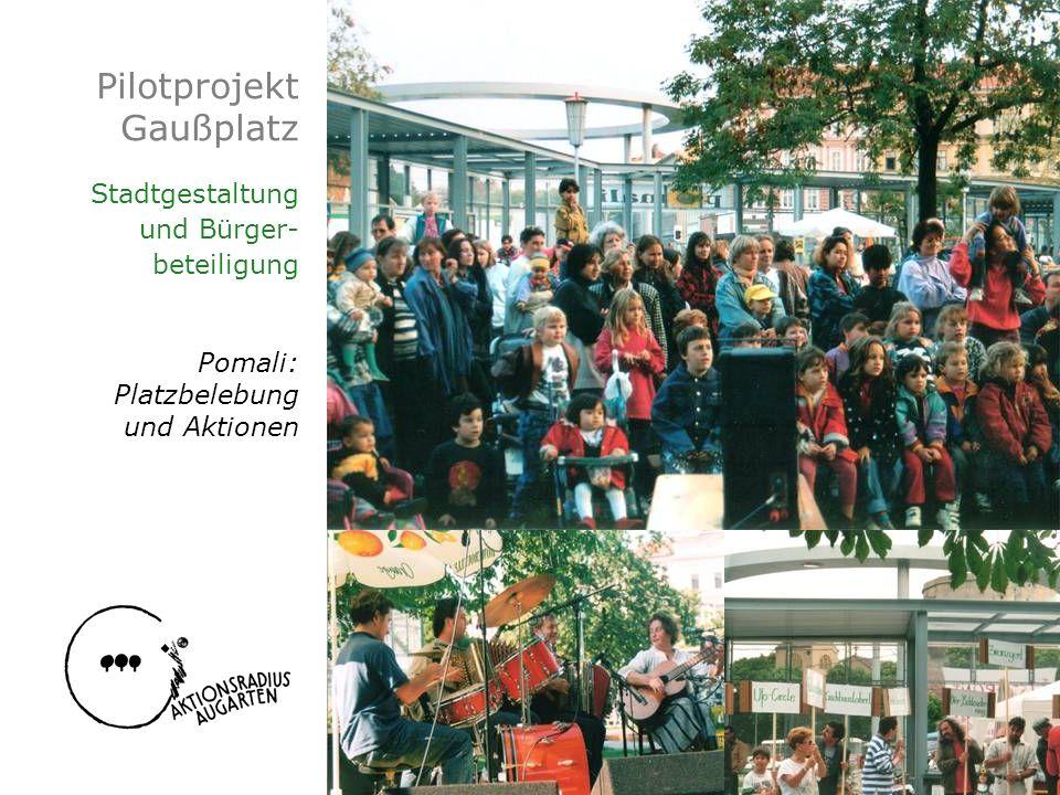 Pilotprojekt Gaußplatz Stadtgestaltung und Bürger- beteiligung Pomali: Platzbelebung und Aktionen