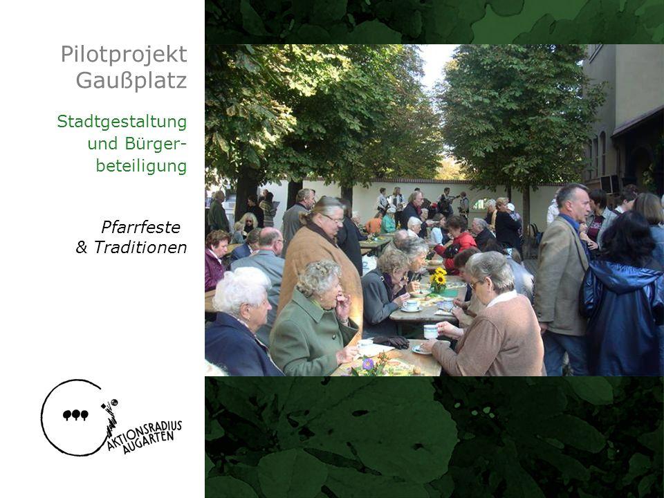 Pilotprojekt Gaußplatz Stadtgestaltung und Bürger- beteiligung Pfarrfeste & Traditionen