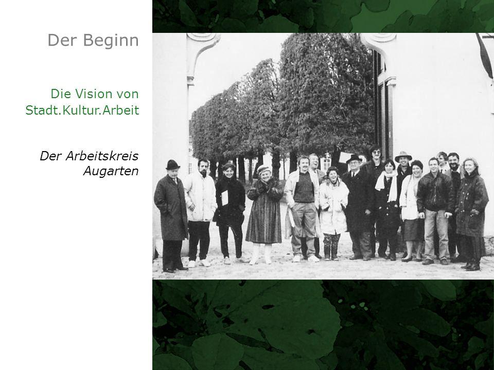 Der Beginn Die Vision von Stadt.Kultur.Arbeit Der Arbeitskreis Augarten