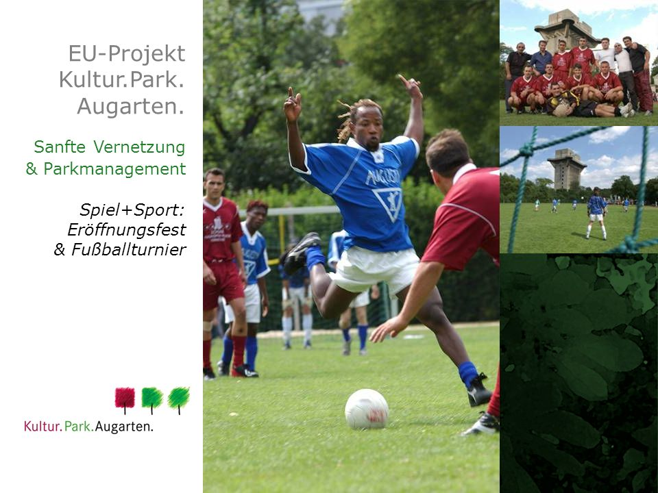 EU-Projekt Kultur.Park. Augarten. Sanfte Vernetzung & Parkmanagement Spiel+Sport: Eröffnungsfest & Fußballturnier