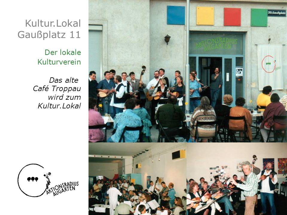 Kultur.Lokal Gaußplatz 11 Der lokale Kulturverein Das alte Café Troppau wird zum Kultur.Lokal