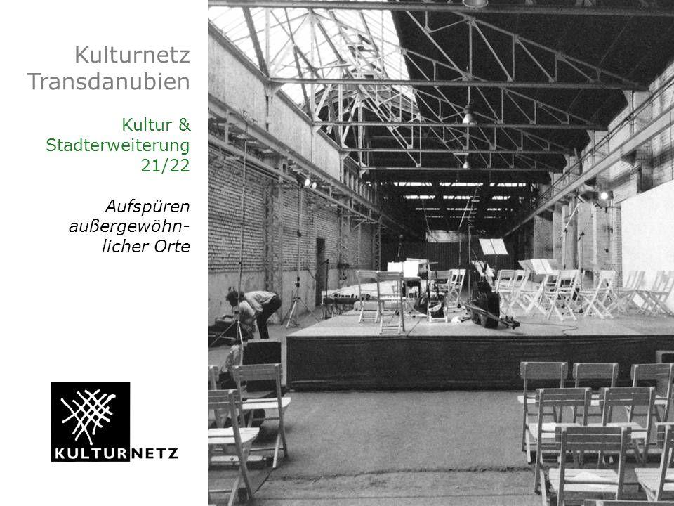 Kulturnetz Transdanubien Kultur & Stadterweiterung 21/22 Aufspüren außergewöhn- licher Orte