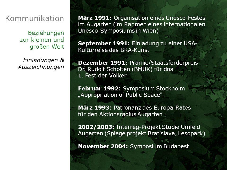 Kommunikation Beziehungen zur kleinen und großen Welt Einladungen & Auszeichnungen März 1991: Organisation eines Unesco-Festes im Augarten (im Rahmen