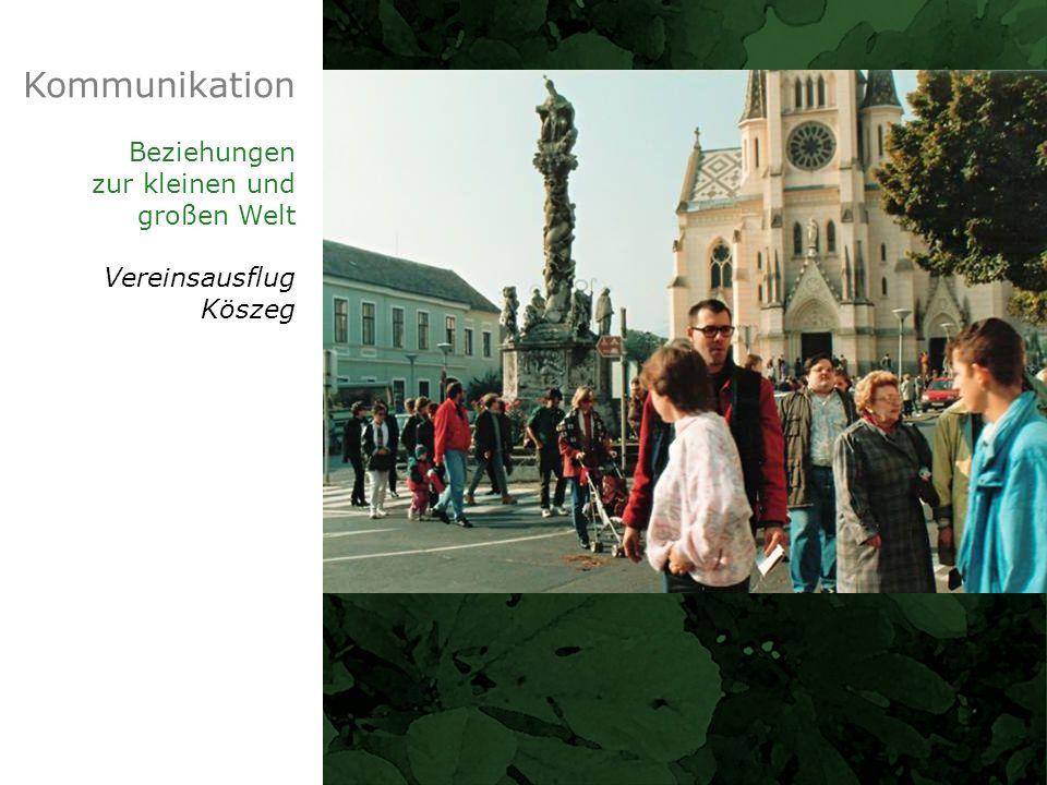 Kommunikation Beziehungen zur kleinen und großen Welt Vereinsausflug Köszeg