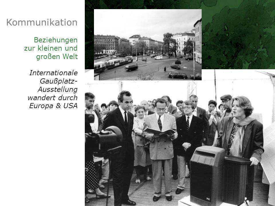 Kommunikation Beziehungen zur kleinen und großen Welt Internationale Gaußplatz- Ausstellung wandert durch Europa & USA