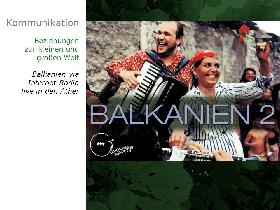 Kommunikation Beziehungen zur kleinen und großen Welt Balkanien via Internet-Radio live in den Äther