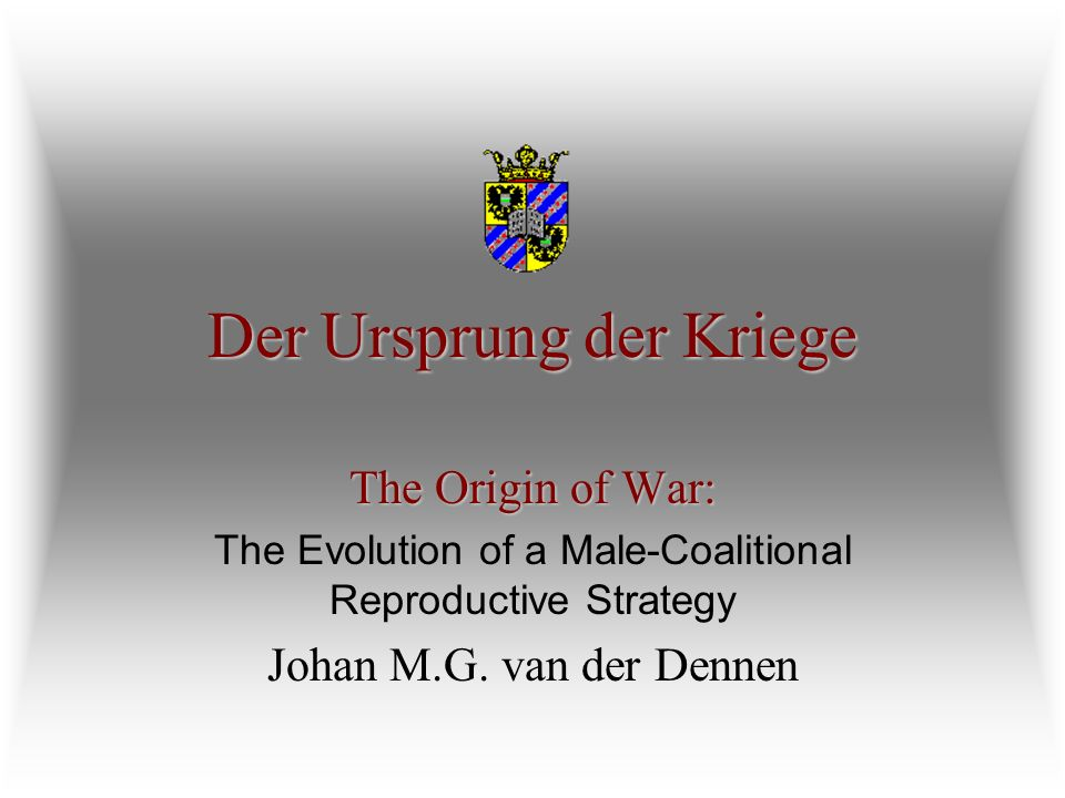 Der Ursprung der Kriege The Origin of War: The Evolution of a Male-Coalitional Reproductive Strategy Johan M.G.