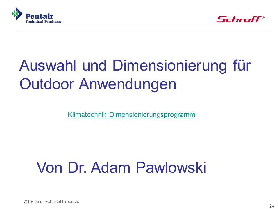 24 © Pentair Technical Products Auswahl und Dimensionierung für Outdoor Anwendungen Von Dr. Adam Pawlowski Klimatechnik Dimensionierungsprogramm
