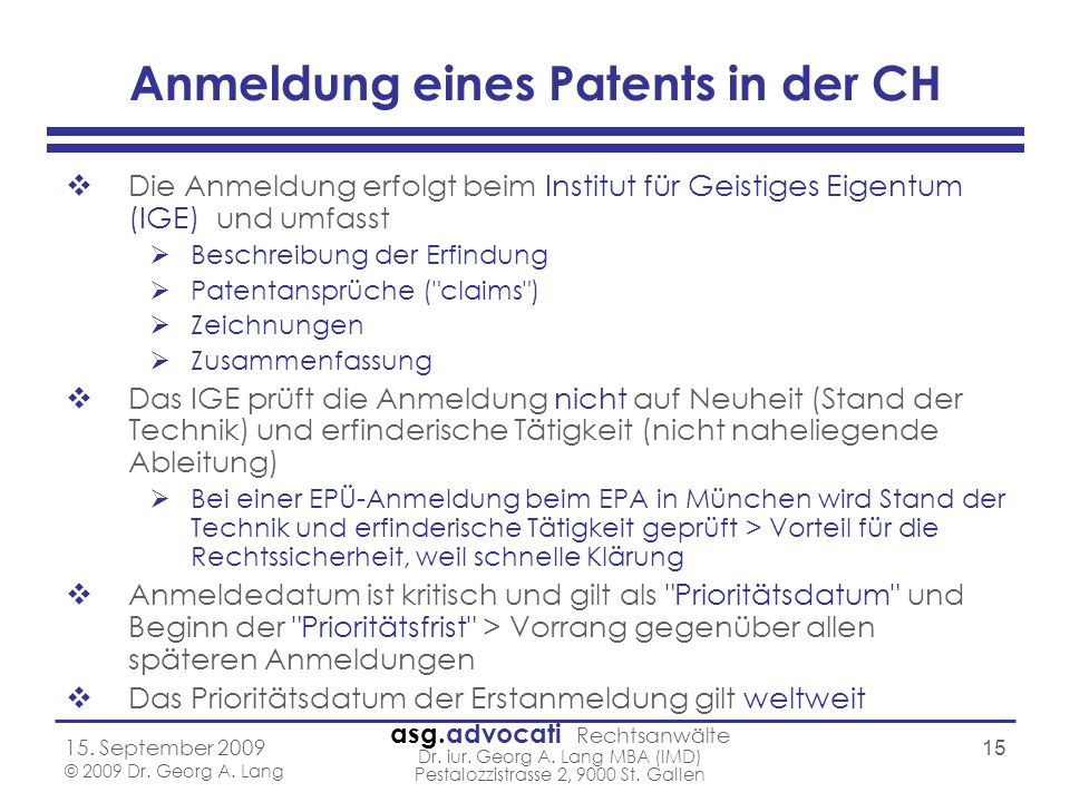asg.advocati Rechtsanwälte Dr. iur. Georg A. Lang MBA (IMD) Pestalozzistrasse 2, 9000 St. Gallen 15. September 2009 © 2009 Dr. Georg A. Lang 15 Anmeld