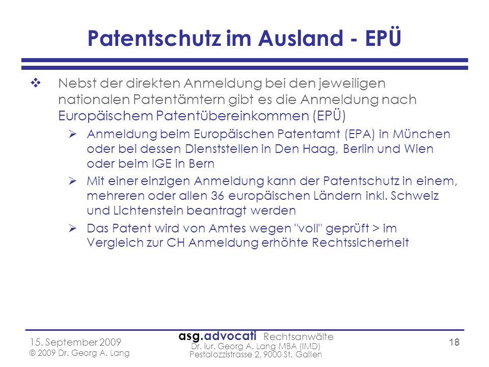 asg.advocati Rechtsanwälte Dr. iur. Georg A. Lang MBA (IMD) Pestalozzistrasse 2, 9000 St. Gallen 15. September 2009 © 2009 Dr. Georg A. Lang 18 Patent
