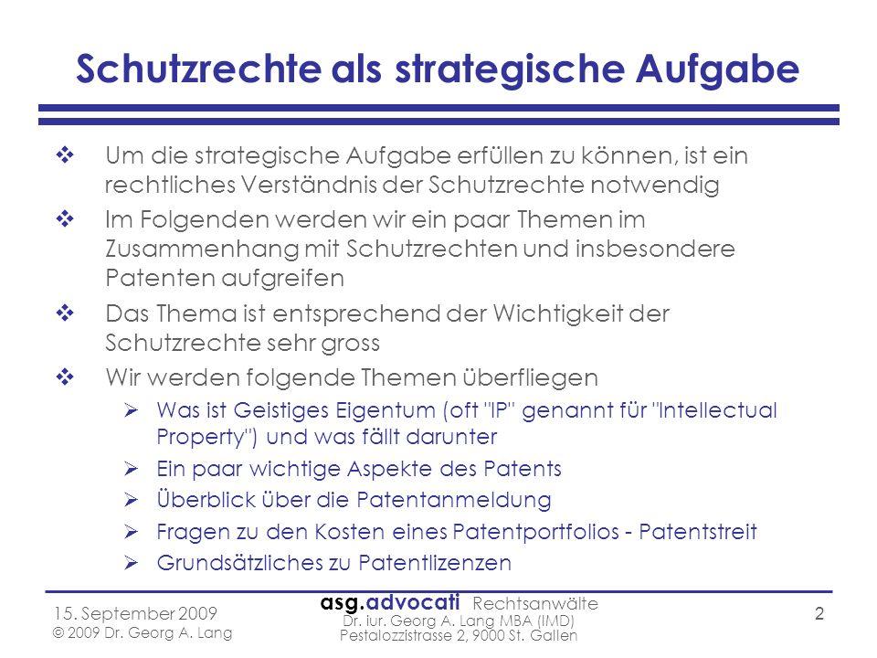 asg.advocati Rechtsanwälte Dr. iur. Georg A. Lang MBA (IMD) Pestalozzistrasse 2, 9000 St. Gallen 15. September 2009 © 2009 Dr. Georg A. Lang 2 Schutzr