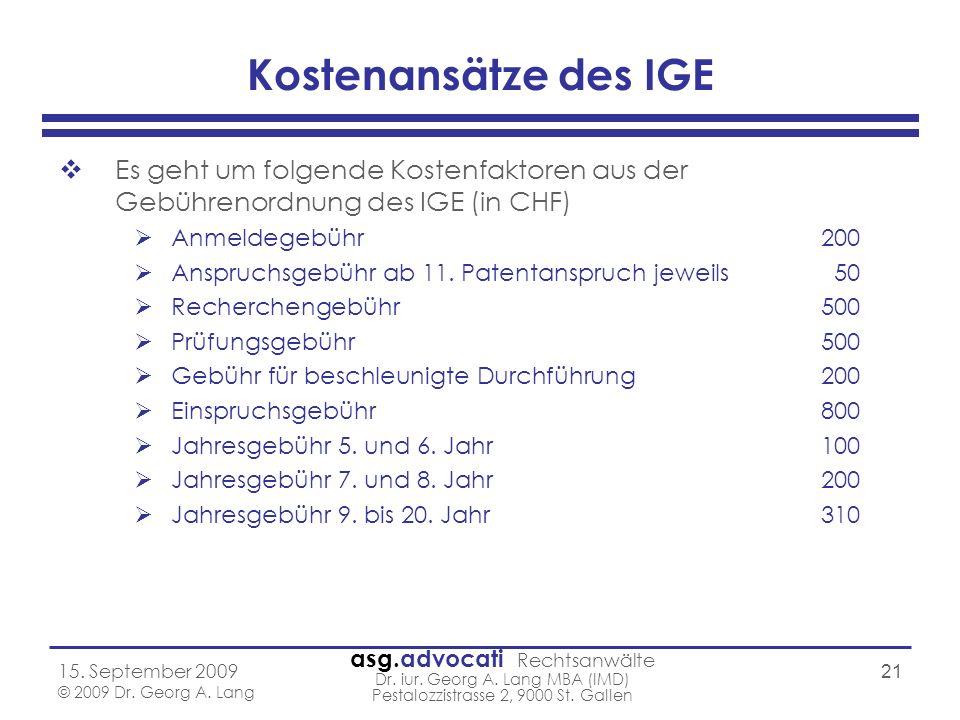asg.advocati Rechtsanwälte Dr. iur. Georg A. Lang MBA (IMD) Pestalozzistrasse 2, 9000 St. Gallen 15. September 2009 © 2009 Dr. Georg A. Lang 21 Kosten