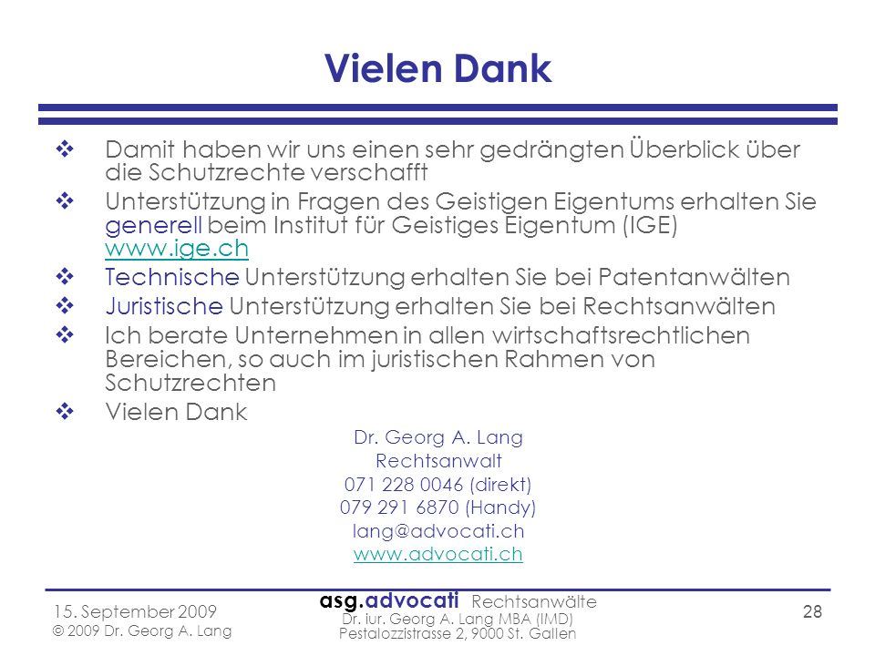 asg.advocati Rechtsanwälte Dr. iur. Georg A. Lang MBA (IMD) Pestalozzistrasse 2, 9000 St. Gallen 15. September 2009 © 2009 Dr. Georg A. Lang 28 Vielen