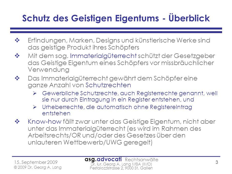 asg.advocati Rechtsanwälte Dr. iur. Georg A. Lang MBA (IMD) Pestalozzistrasse 2, 9000 St. Gallen 15. September 2009 © 2009 Dr. Georg A. Lang 3 Schutz