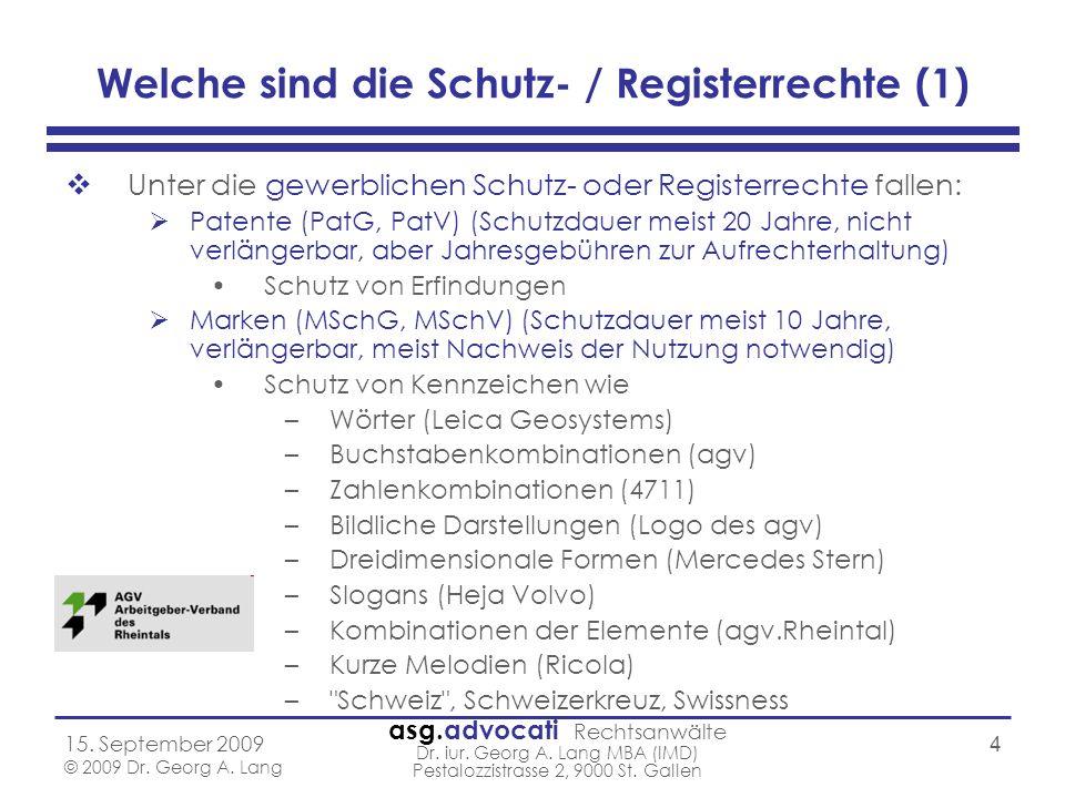 asg.advocati Rechtsanwälte Dr. iur. Georg A. Lang MBA (IMD) Pestalozzistrasse 2, 9000 St. Gallen 15. September 2009 © 2009 Dr. Georg A. Lang 4 Welche