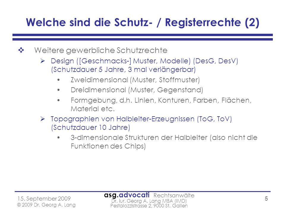 asg.advocati Rechtsanwälte Dr. iur. Georg A. Lang MBA (IMD) Pestalozzistrasse 2, 9000 St. Gallen 15. September 2009 © 2009 Dr. Georg A. Lang 5 Welche