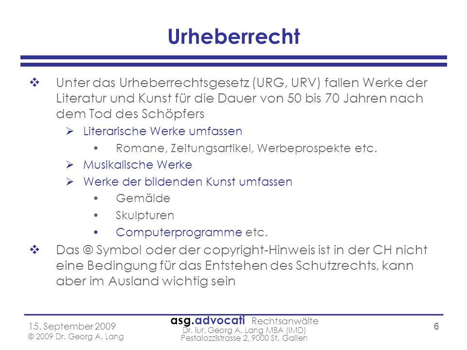 asg.advocati Rechtsanwälte Dr. iur. Georg A. Lang MBA (IMD) Pestalozzistrasse 2, 9000 St. Gallen 15. September 2009 © 2009 Dr. Georg A. Lang 6 Urheber