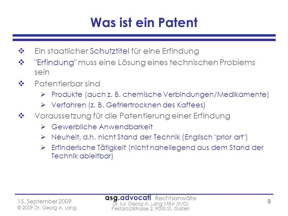 asg.advocati Rechtsanwälte Dr. iur. Georg A. Lang MBA (IMD) Pestalozzistrasse 2, 9000 St. Gallen 15. September 2009 © 2009 Dr. Georg A. Lang 9 Was ist