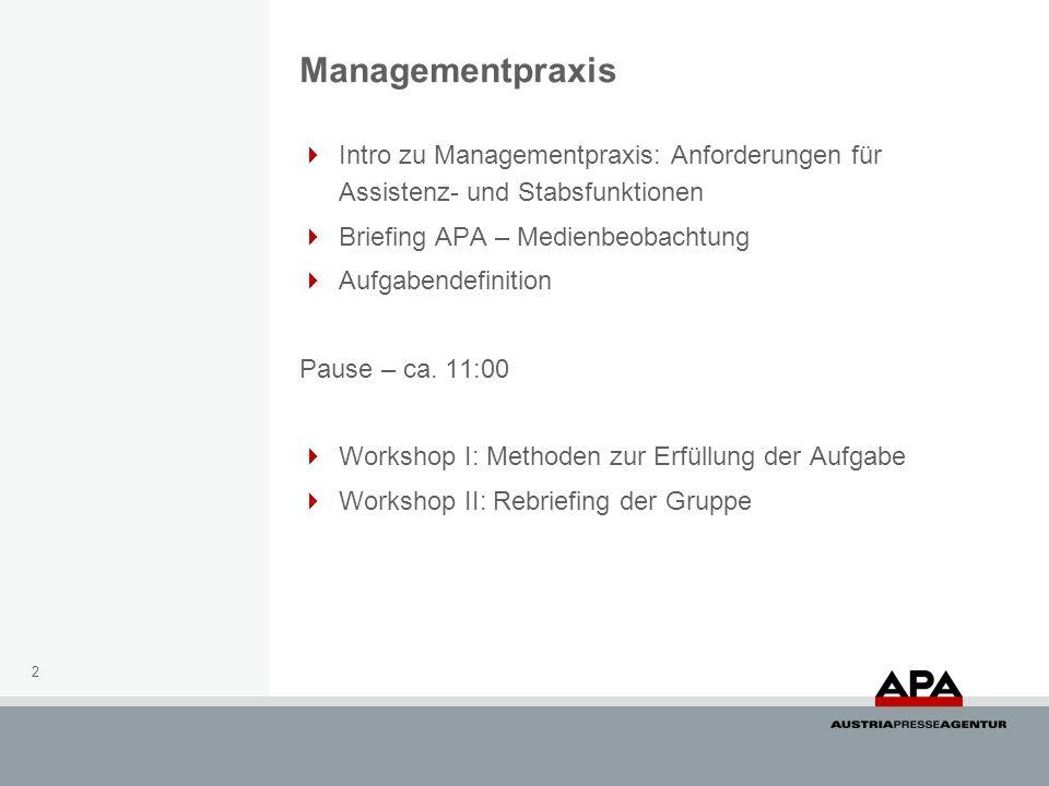 2 Intro zu Managementpraxis: Anforderungen für Assistenz- und Stabsfunktionen Briefing APA – Medienbeobachtung Aufgabendefinition Pause – ca.