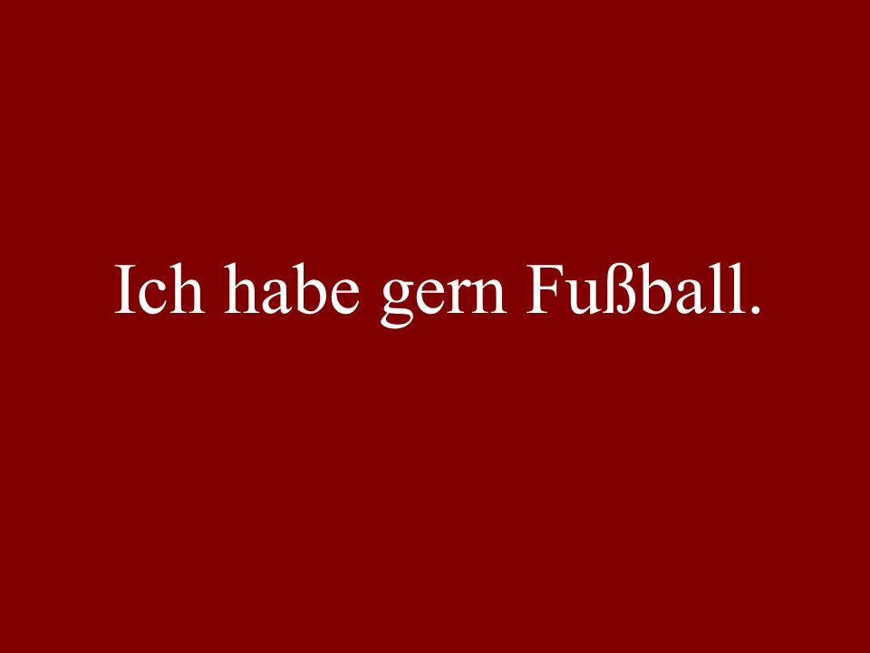 Ich habe gern Fußball.