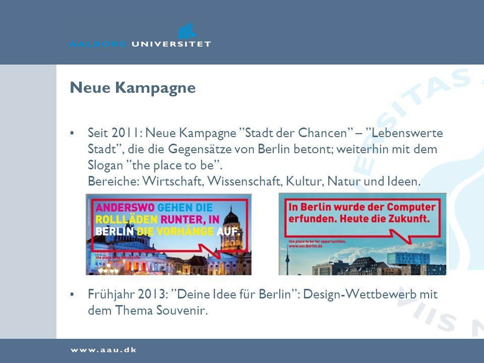 Neue Kampagne Seit 2011: Neue Kampagne Stadt der Chancen – Lebenswerte Stadt, die die Gegensätze von Berlin betont; weiterhin mit dem Slogan the place to be.