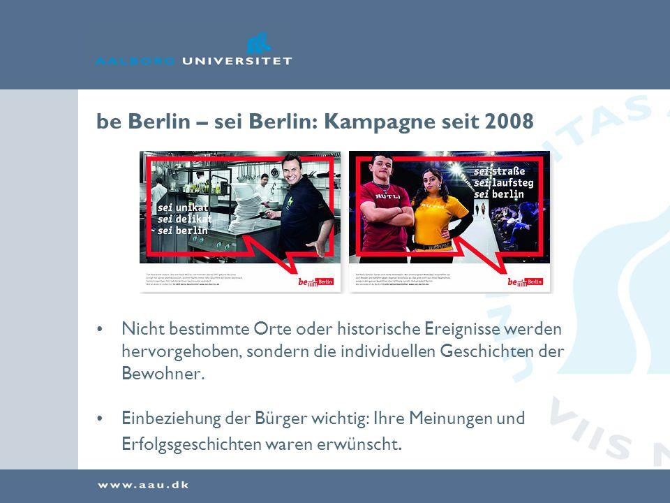 be Berlin – sei Berlin: Kampagne seit 2008 Nicht bestimmte Orte oder historische Ereignisse werden hervorgehoben, sondern die individuellen Geschichten der Bewohner.