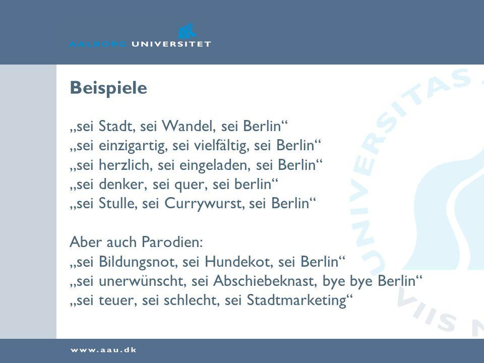 Beispiele sei Stadt, sei Wandel, sei Berlin sei einzigartig, sei vielfältig, sei Berlin sei herzlich, sei eingeladen, sei Berlin sei denker, sei quer, sei berlin sei Stulle, sei Currywurst, sei Berlin Aber auch Parodien: sei Bildungsnot, sei Hundekot, sei Berlin sei unerwünscht, sei Abschiebeknast, bye bye Berlin sei teuer, sei schlecht, sei Stadtmarketing