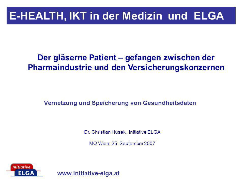 www.initiative-elga.at Steuerung und Transparenz des Leistungsgeschehens im Gesundheitswesen dadurch: Kostenreduktion Werkzeuge für die Analyse der Daten für die Wissenschaft, Forschung und Planung wesentliche Ziele von E-Health: E-HEALTH, IKT in der Medizin und ELGA